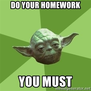 Advice Yoda Gives - Do your homework you must