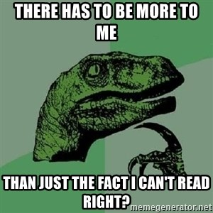 Philosoraptor - There has to be more to me  than just the fact I can't read right?