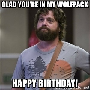Alan Hangover - Glad you're in my wolfpack Happy Birthday!