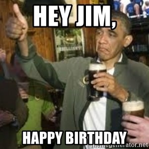 obama beer - Hey Jim, Happy Birthday