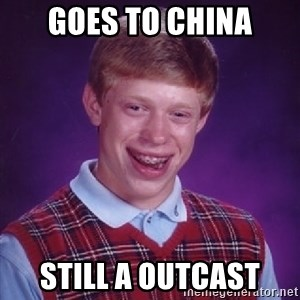 Bad Luck Brian - Goes to China Still a outcast