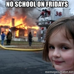 Disaster Girl - No school on Fridays