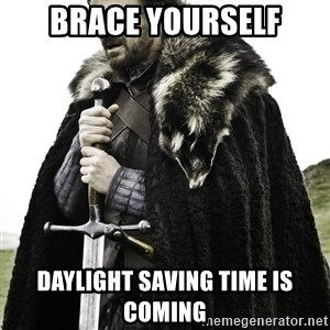 Ned Stark - brace yourself daylight saving time is coming