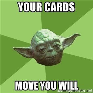 Advice Yoda Gives - your cards move you will
