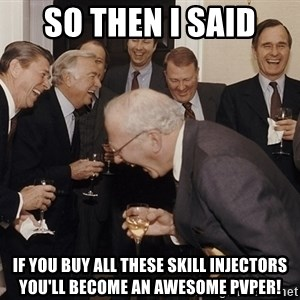 So Then I Said... - So then i said If you buy all these skill injectors you'll become an awesome pvper!