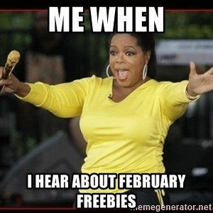 Overly-Excited Oprah!!!  - Me when I hear about February Freebies