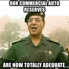 Baghdad Bob - Our commercial auto reserves are now totally adequate.