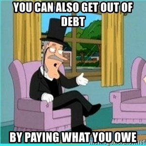 buzz killington - You can also get out of debt by paying what you owe