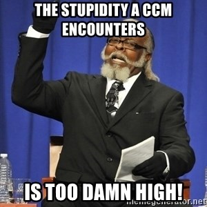 Rent Is Too Damn High - the stupidity a ccm encounters  is too damn high!