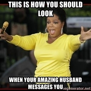 Overly-Excited Oprah!!!  - This is how you should look When your amazing husband messages you