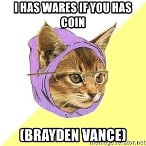 Hipster Kitty - I has wares if you has coin (brayden Vance)