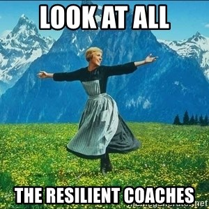Look at all the things - Look at all the resilient coaches