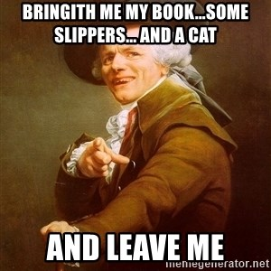 Joseph Ducreux - BRINGITH ME MY BOOK...SOME SLIPPERS... AND A CAT AND LEAVE ME