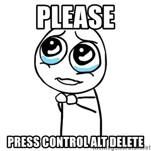 pleaseguy  - PLEASE PRESS CONTROL ALT DELETE