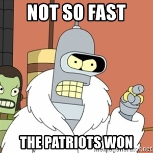 bender blackjack and hookers - NOT SO FAST  THE PATRIOTS WON
