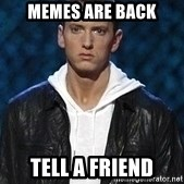 Eminem - MEMES ARE BACK TELL A FRIEND