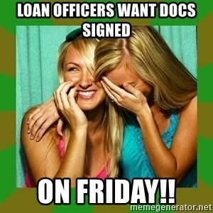 Laughing Girls  - Loan Officers want docs signed  on Friday!!
