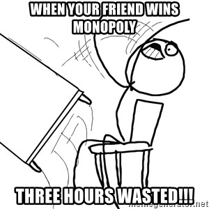 Desk Flip Rage Guy - when your friend wins monopoly THREE HOURS WASTED!!!