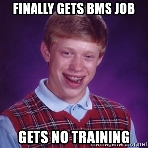 Bad Luck Brian - Finally gets BMS job Gets no training