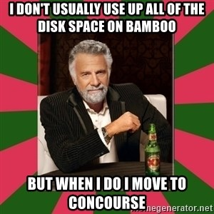 i dont usually - I don't usually use up all of the disk space on Bamboo but when I do I move to Concourse