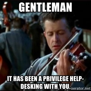 Titanic Band - Gentleman It has been a privilege help-desking with you.