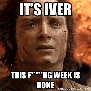 Frodo  - It's iver This f*****ng week is done