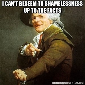 Ducreux - I can't beseem to shamelessness up to the facts