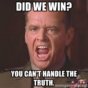 Jack Nicholson - You can't handle the truth! - Did we win? You can't handle the truth.