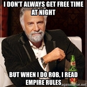 Dos Equis Guy gives advice - I don't always get free time at night But when I do rob, I read empire rules