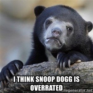 Confession Bear - i think snoop dogg is overrated