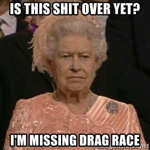 The Olympic Queen - Is this shit over yet? I'm missing drag race