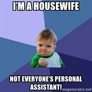 Success Kid - I'm a housewife Not everyone's personal assistant!