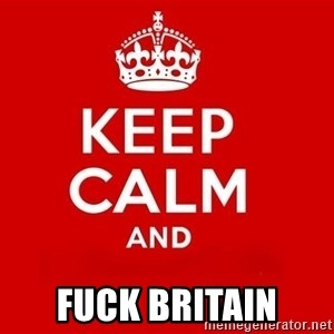Keep Calm 3 - Fuck Britain