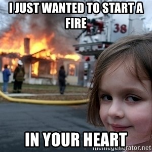 Disaster Girl - I just wanted to start a fire in your heart