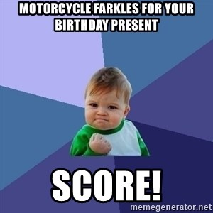 Success Kid - Motorcycle Farkles for your birthday present Score!