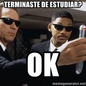 men in black - Terminaste de estudiar? OK