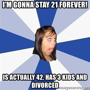 Annoying Facebook Girl - I'm Gonna stay 21 forever! is actually 42, has 3 kids and divorced