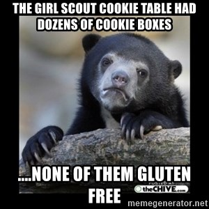 sad bear - The Girl Scout Cookie table had dozens of cookie boxes ....none of them Gluten free