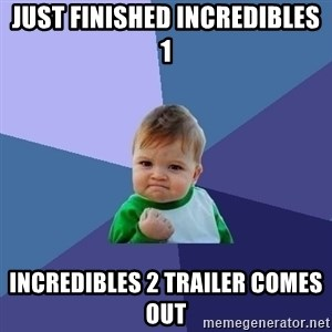 Success Kid - Just finished Incredibles 1 Incredibles 2 trailer comes out