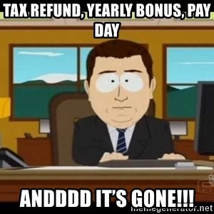 south park aand it's gone - Tax refund, yearly bonus, pay day Andddd it's gone!!!
