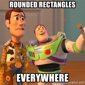 Consequences Toy Story - Rounded rectangles everywhere