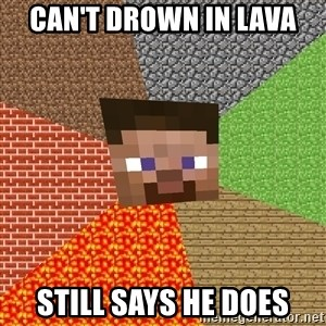 Minecraft Guy - Can't drown in lava Still says he does