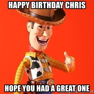 Perv Woody - Happy Birthday Chris Hope you had a great one