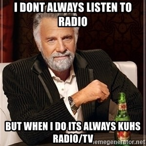 Dos Equis Guy gives advice - I dont always listen to Radio but when I do its always KUHS Radio/TV