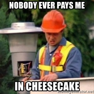 No One Ever Pays Me in Gum - Nobody ever pays me In cheesecake