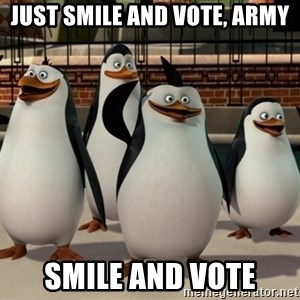 Madagascar Penguin - just smile and vote, army smile and vote