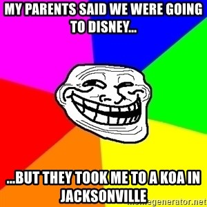 Trollface - My parents said we were going to Disney... ...But they took me to a koa in Jacksonville