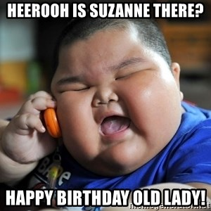 Fat Asian Kid - HEEROOH IS SUZANNE THERE? Happy Birthday Old lady!