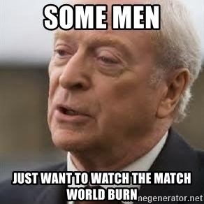 Michael Caine - Some men Just want to watch the match world burn