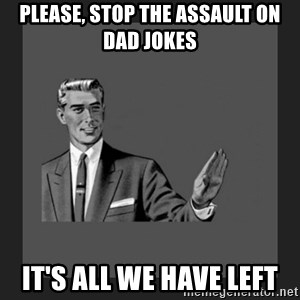 kill yourself guy blank - Please, stop the assault on dad jokes It's all we have left